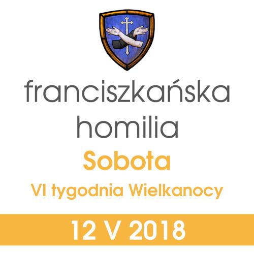 Homilia: sobota VI tygodnia Wielkanocy - 12 V 2018