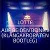 LOTTE - Auf Beiden Beinen (KlangAkrobaten Bootleg)