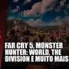 Far Cry 5, Monster Hunter E Games BR // News Games // Radio Geek
