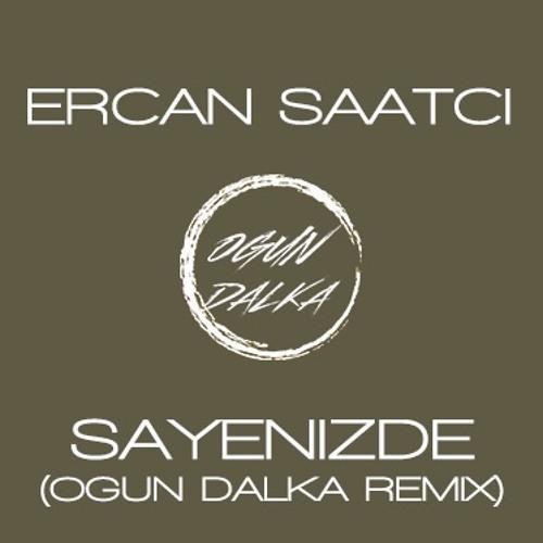 Ercan Saatci - Sayenizde (Ogun Dalka Remix)