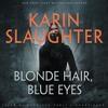 Blonde Hair, Blue Eyes By Karin Slaughter Audiobook Excerpt