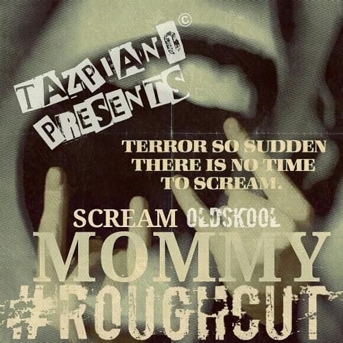 SCREAM MOMMY - Roughcut - Oldskool NY Instrumental - Tazpiano Presents 4
