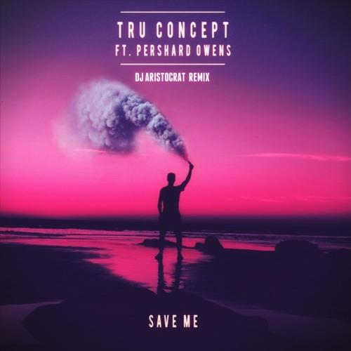 TRU Concept - Save Me (ft. Pershard Owens) (DJ Aristocrat Remix)