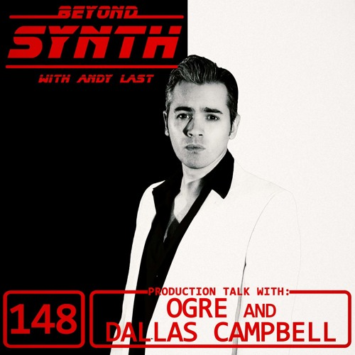 Beyond Synth - 148 - OGRE and Dallas Campbell