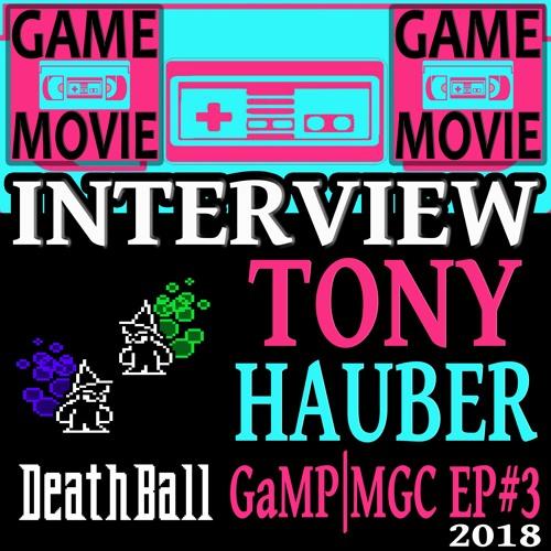 TONY HAUBER DEATHBALL INTERVIEW - GaMP | MGC EP #3