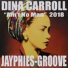 DINA CARROLL - Ain't No Man (Jayphies-Groove) 2018
