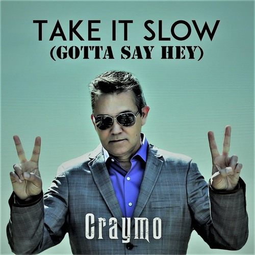 Take It Slow (Gotta Say Hey) Craymo Master