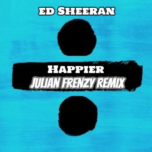 Ed Sheeran - Happier (Julian Frenzy UNOFFICIAL Remix)