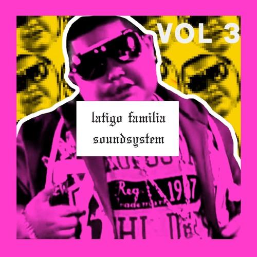 LATIGO Familia Soundsystem VOL.3