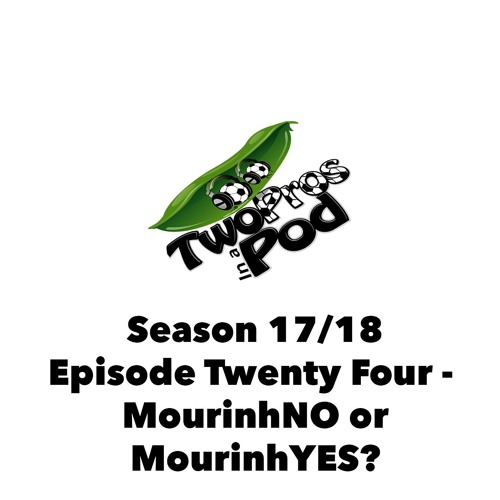 2017/18 Episode 24 - MourinhNO or MourinhYES? with RantsNBants