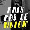 Fais Pas Le Noich' (maquette 2018)