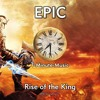 EPIC - Rise Of The King - (EPIC Soundtrack 1)
