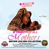 DJ DOTCOM_PRESENTS_A TRIBUTE TO ALL MOTHERS_MIXTAPE (GOLD COLLECTION) (DELUXE EDITION)