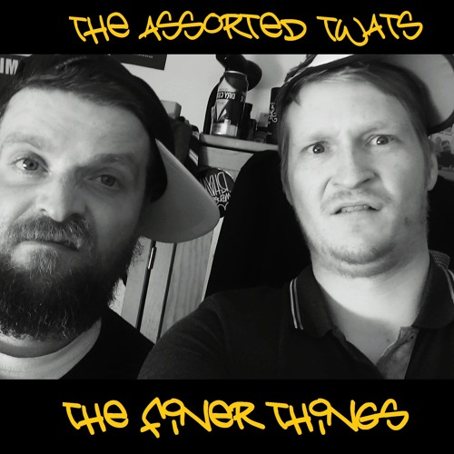 The Assorted Twats - The Finer Things (ANDREW 300 X CHILLS MYTH)