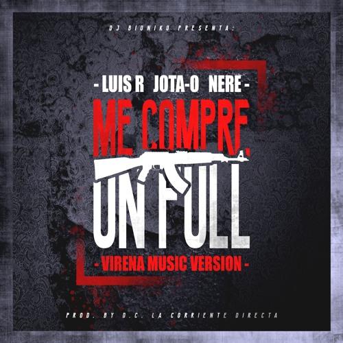 DJ Bioniko Ft. Luis R Jota - O Nere - Me Compre Un Full (Virena Music Version) Prod. By D.C.