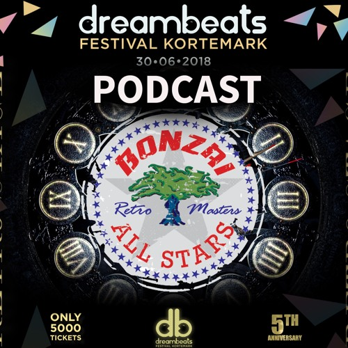 DREAMBEATS PODCAST 2018 BONZAI ALL STARS