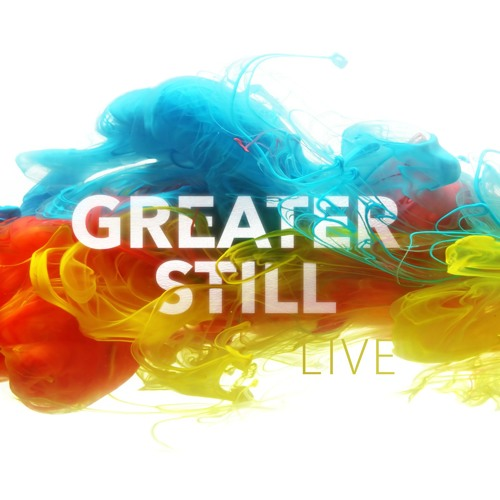 Greater Still (Live)