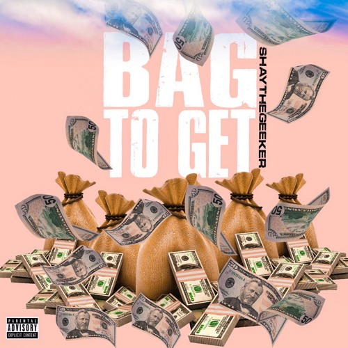 Shay The Geeker - BAG TO GET (PROD. BY RICANDTHADEUS )