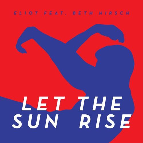 ELIOT Feat. Beth Hirsch - Let The Sun Rise (Radio Mix)