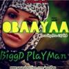Bigg PlayMan - Obaa Yaa