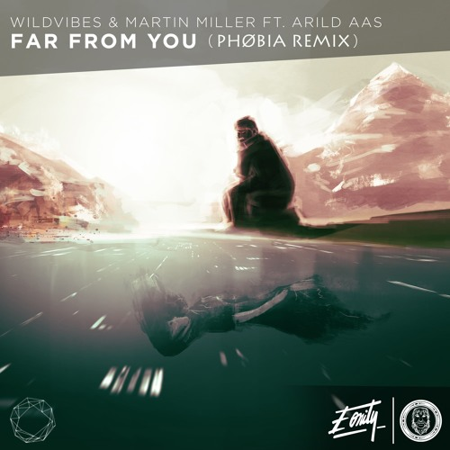 WildVibes & Martin Miller Ft. Arild Aas - Far From You (PHØBIA Remix)