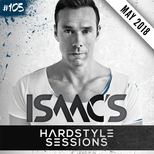 ISAAC'S HARDSTYLE SESSIONS #105 | MAY 2018