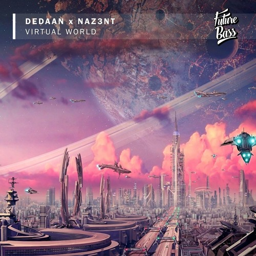 DEDAAN X Naz3nt - Virtual World [Future Bass Release]