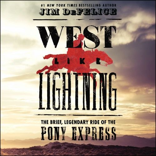 Jim DeFelice explores the Pony Express in WEST LIKE LIGHTNING