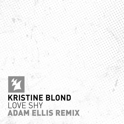 Kristine Blond - Love Shy (Adam Ellis Remix) [Armada]