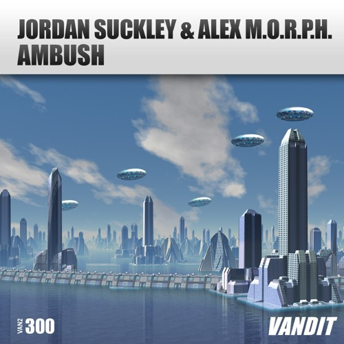 Jordan Suckley & Alex M.O.R.P.H- Ambush [Vandit Records]