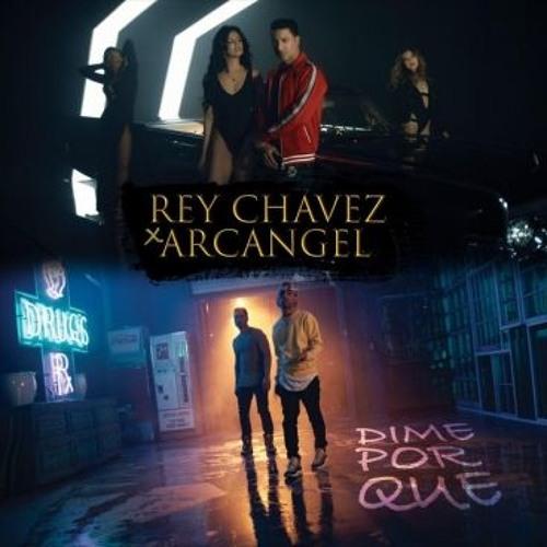 Rey Chavez Ft. Arcángel - Dime Por Que (EXCLUSIVA)