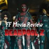 FF DEADPOOL 2 MOVIE REVIEW