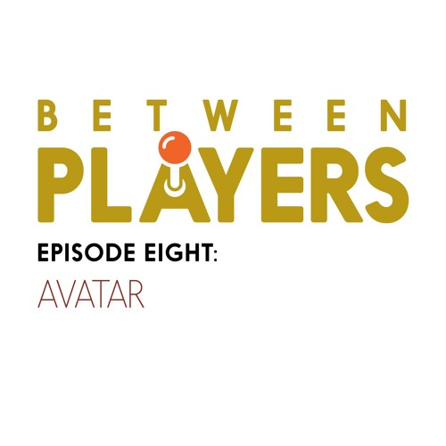 Between Players - 08 - Agency Through An Avatar