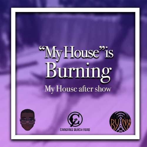 """""""My House"""" is Burning 