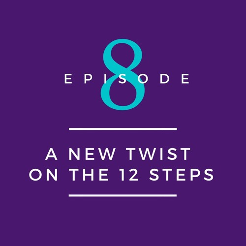 A New Twist on the 12 Steps - 05.13.18