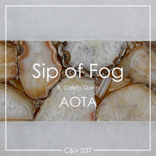 CV037: AOTA - Sip of Fog (ft. Caleb Quinn)