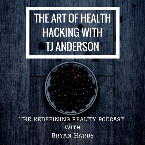 The Art of Health Hacking with TJ Anderson - Ep. 60