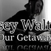 Casey Walters - Our Getaway (Original Song)