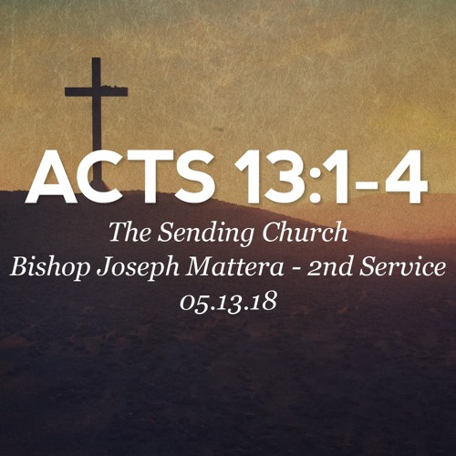 05.13.18 - Acts 13:1-4 - The Sending Church - Bishop Joseph Mattera - 2nd Service