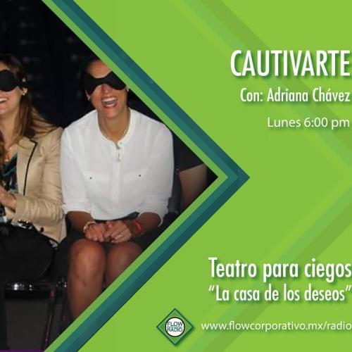 """CautivArte 114 - Teatro para ciegos """"La casa de los deseos"""""""