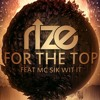 Rize Ft MC Sik Wit It - For The Top