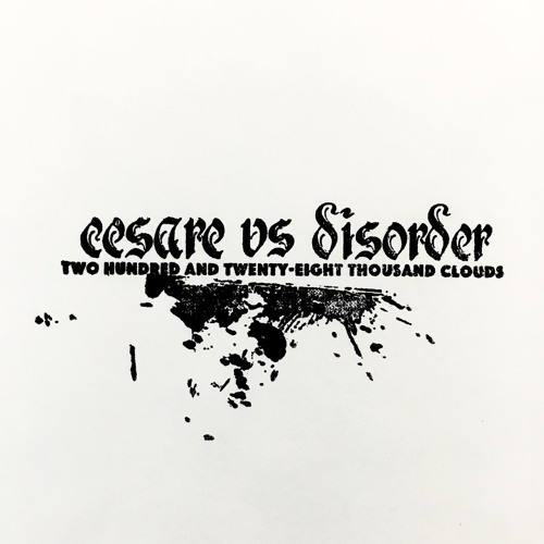 BLKMUSIC 000_Cesare vs Disorder - Two Hundred and Twenty Eight Thousand Clouds E.P