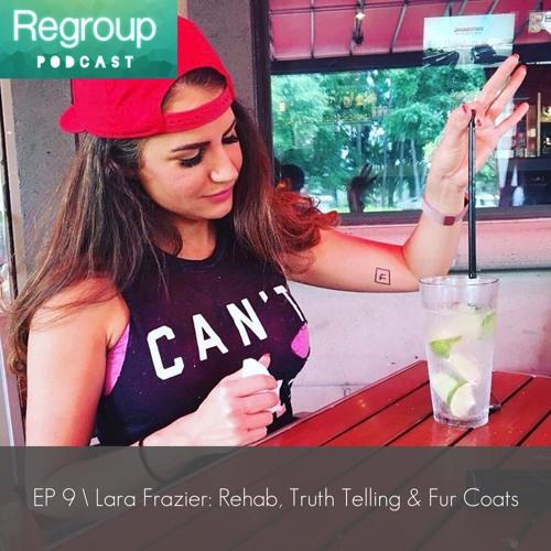 Episode 9: Lara Frazier - Rehab, Truth Telling & Fur Coats