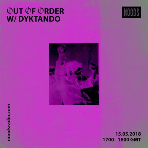 OOO W/ DYKTANDO ─ Noods Radio (15.05.18)