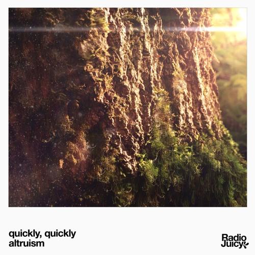 quickly, quickly - altruism