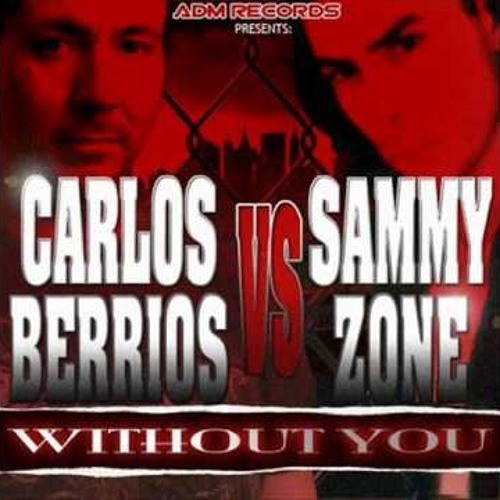 CARLOS BERRIOS VS SAMMY ZONE - WITHOUT YOU (C.T.T.Q.S INTRO EDITS)