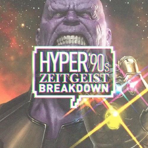 Hyper '90s Zeitgeist Breakdown Episode 10: Infinity War Part II: The Movie!