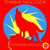 Thami Ngcoza - Howling Wolves (Original Mix)