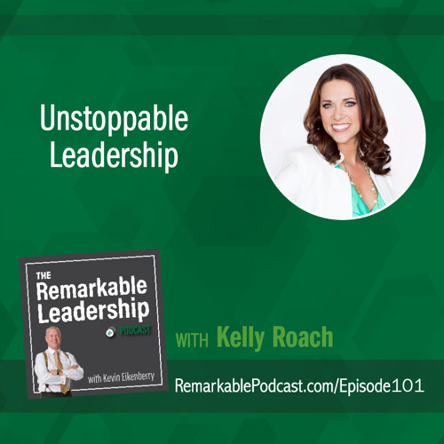 Unstoppable Leadership with Kelly Roach