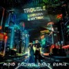 Luciana & Nytrix - Trouble (Mind Blown Daily Remix)
